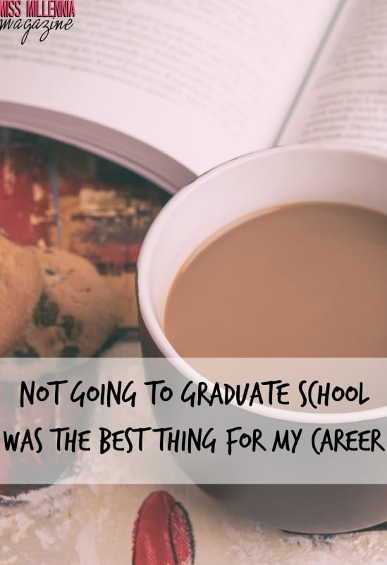 not-going-to-graduate-school-was-the-best-thing-for-my-career