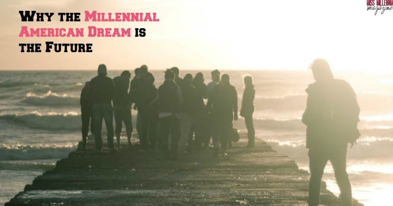 the millennials american dream Private property ownership is something most americans today take for granted, especially rights related to owning land and homes.